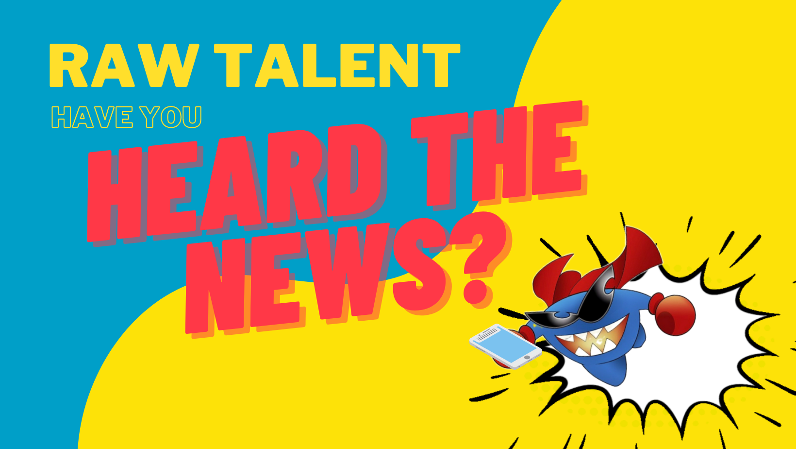 Raw Talent: the news